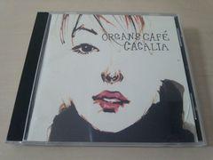 オルガンズ・カフェCD「CACALIA」ORGANS CAFE'●