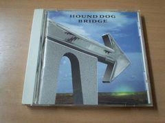 ハウンド・ドッグCD「BRIDGE」HOUND DOG●